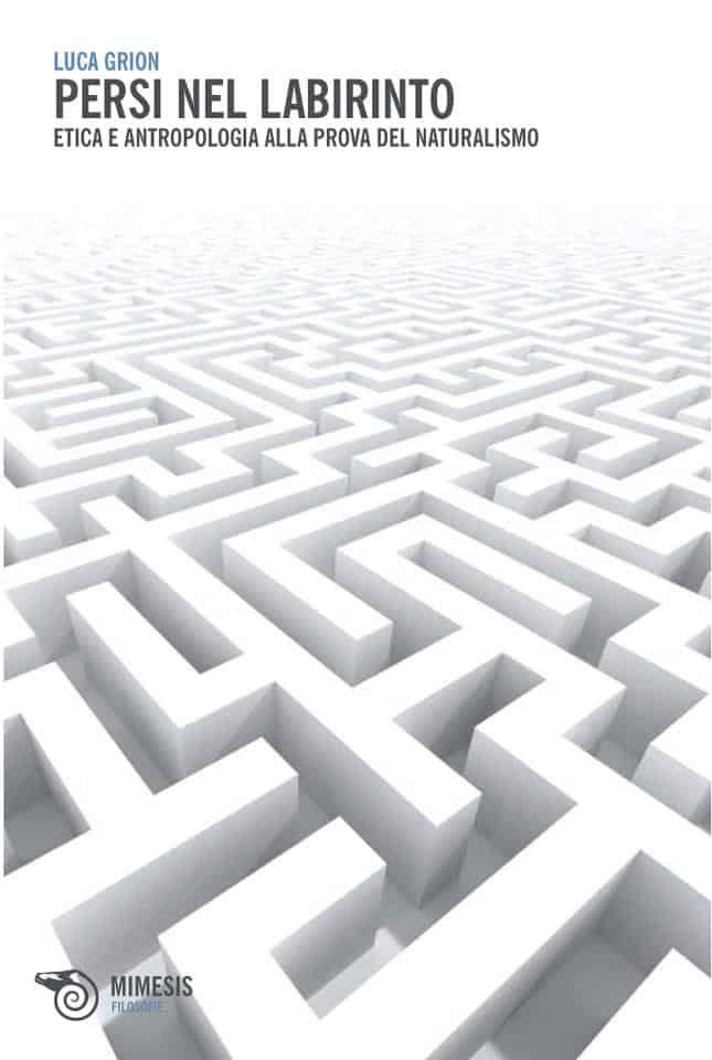 Persi nel labirinto. Etica e antropologia alla prova del naturalismo