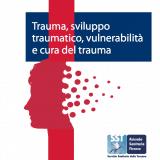 Trauma, sviluppo traumatico, vulnerabilità e cura del trauma
